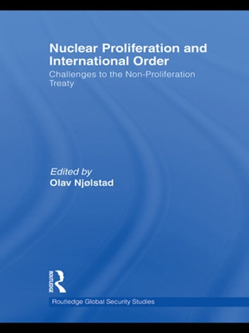 Nuclear Proliferation and International Order - Challenges to the Non-Proliferation Treaty ebook by