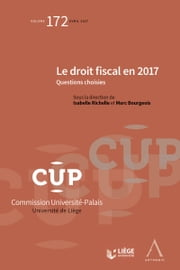 Le droit fiscal en 2017 - CUP 172 - Questions choisies ebook by Marc Bourgeois (dir.), Isabelle Richelle (dir.), Collectif