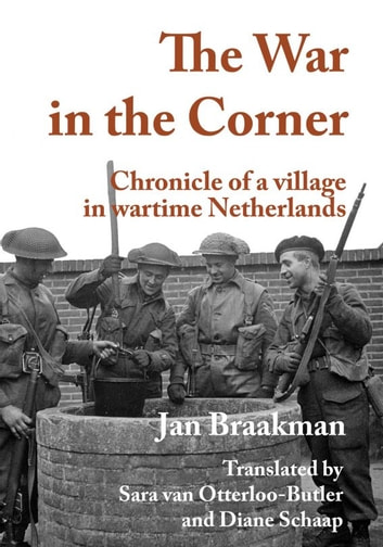 War in the corner: Chronicle of a village in wartime Netherlands ebook by Jan Braakman