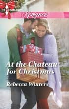 At the Chateau for Christmas ebook by Rebecca Winters