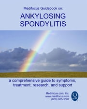 Medifocus Guidebook On: Ankylosing Spondylitis ebook by Elliot Jacob PhD. (Editor)
