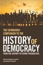 Edinburgh Companion to the History of Democracy - From Pre-history to Future Possibilities ebook by Benjamin Isakhan