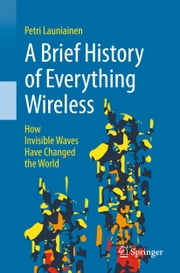 A Brief History of Everything Wireless