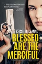 Blessed are the Merciful - Gabriella Giovanni Mystery Series, #6 ebooks by Kristi Belcamino