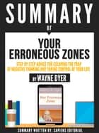 "Summary Of ""Your Erroneous Zones: A Step By Step Advice For Escaping The Trap Of Negative Thinking And Taking Control Of Your Life - By Wayne Dyer"" ebook by Sapiens Editorial, Sapiens Editorial"