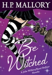Be Witched (Novella) - A Jolie Wilkins/Rand Balfour Novella ebook by H. P. Mallory