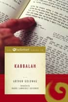 The Beliefnet Guide to Kabbalah ebook by Arthur Goldwag, Lawrence Kushner