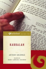The Beliefnet Guide to Kabbalah ebook by Arthur Goldwag,Lawrence Kushner