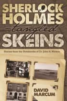 Sherlock Holmes - Tangled Skeins - Stories from the Notebooks of Dr. John H. Watson ebook by David Marcum