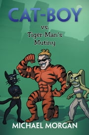 Cat-Boy vs. Tiger-Man's Mutiny ebook by Michael Morgan