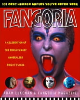 Fangoria's 101 Best Horror Movies You've Never Seen - A Celebration of the World's Most Unheralded Fright Flicks ebook by Adam Lukeman