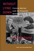 Without Lying Down - Frances Marion and the Powerful Women of Early Hollywood ebook by Cari Beauchamp
