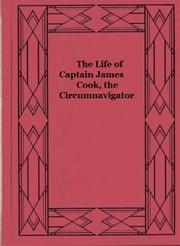 The Life of Captain James Cook, the Circumnavigator ebook by Arthur Kitson