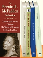 The Bernice L. McFadden Collection - Gathering of Waters, Glorious, The Warmest December, and Nowhere Is a Place ebook by Bernice L. McFadden