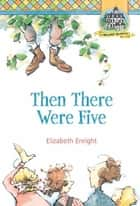 Then There Were Five eBook by Elizabeth Enright, Elizabeth Enright
