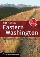 Day Hiking Eastern Washington - Kettles-Selkirks * Columbia Plateau * Blue Mountains ebook by Rich Landers, Craig Romano