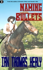 Naming Bullets ebook by Ian Thomas Healy