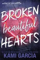 Broken Beautiful Hearts ebook by Kami Garcia