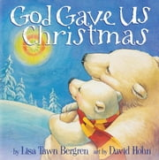 God Gave Us Christmas ebook by Lisa Tawn Bergren,David Hohn