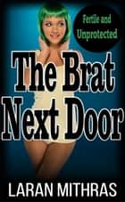 The Brat Next Door ebook by Laran Mithras
