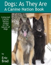 DOGS: AS THEY ARE - A CANINE NATION BOOK ebook by Eric A. Brad