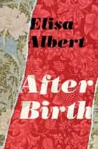 After Birth ebook by Elisa Albert