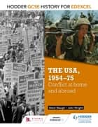 Hodder GCSE History for Edexcel: The USA, 1954-75: conflict at home and abroad ebook by John Wright, Steve Waugh