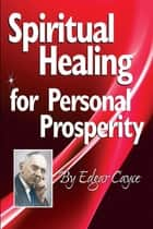 Spiritual Healing for Personal Prosperity ebook by Edgar Cayce