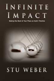 Infinite Impact: Making the Most of Your Place on God's Timeline ebook by Stu Weber