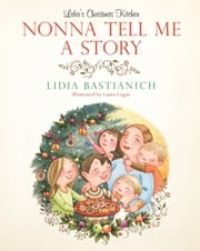 Nonna Tell Me a Story - Lidia's Christmas Kitchen ebook by Lidia Bastianich,Laura Logan