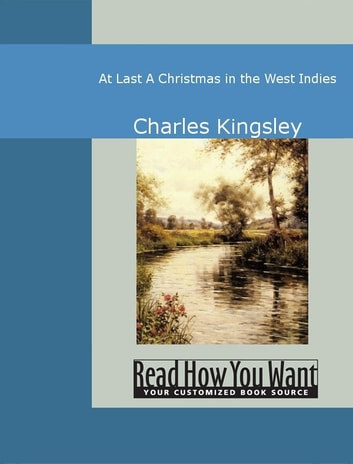 At Last : A Christmas In The West Indies ebook by Charles Kingsley