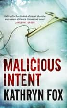 Malicious Intent ebook by Kathryn Fox