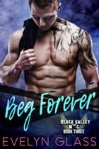 Beg Forever - Death Valley MC, #3 ebook by Evelyn Glass