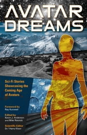 Avatar Dreams - Science Fiction Visions of Avatar Technology ebook by Kevin J. Anderson, Mike Resnick, Dr. Harry Kloor