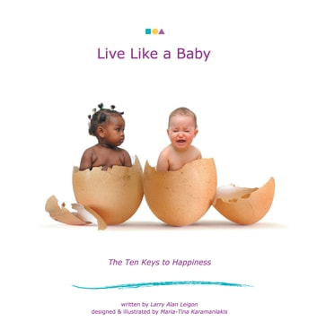 Live Like A Baby - The Ten Keys to Happiness ebook by Larry Alan Leigon