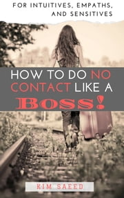 How to Do No Contact Like a Boss! ebook by Kim Saeed