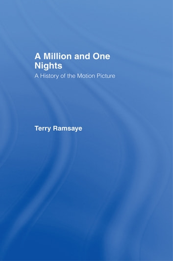 A Million and One Nights - A History of the Motion Picture ebook by Terry Ramsaye
