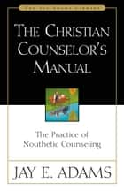 The Christian Counselor's Manual ebook by Jay E. Adams