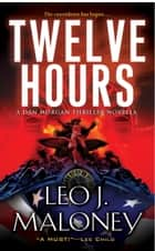 Twelve Hours eBook by Leo J. Maloney