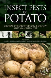 Insect Pests of Potato - Global Perspectives on Biology and Management ebook by