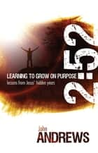2:52 Learning To Grow on Purpose - Lessons from Jesus' hidden years ebook by John Andrews