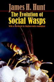 The Evolution of Social Wasps ebook by James H. Hunt