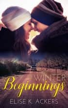 Winter Beginnings ebook by Elise K. Ackers