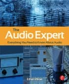 The Audio Expert ebook by Ethan Winer