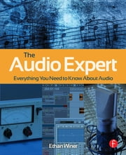The Audio Expert - Everything You Need to Know About Audio ebook by Ethan Winer
