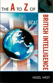 The A to Z of British Intelligence ebook by Nigel West