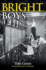 Bright Boys: The Making of Information Technology ebook by Green, Tom