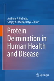 Protein Deimination in Human Health and Disease ebook by Anthony Nicholas,Sanjoy Bhattacharya