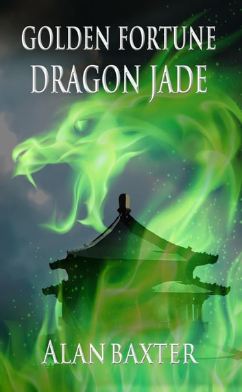 Golden Fortune, Dragon Jade ebook by Alan Baxter