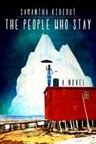 The People Who Stay eBook by Samantha Rideout